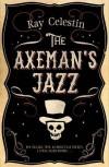 The Axeman's Jazz by Celestin, Ray (2014) Hardcover - Ray Celestin