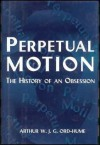 Perpetual Motion: The History of an Obsession - Arthur W.J.G. Ord-Hume