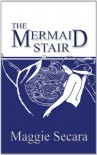 The Mermaid Stair - Maggie Secara