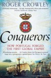 Conquerors: How Portugal Forged the First Global Empire - Roger Crowley