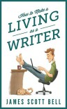 How to Make a Living As a Writer - James Scott Bell