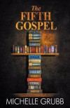 The Fifth Gospel - Michelle Grubb