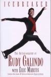 Icebreaker the Autobiography of Rudy Galindo - Rudy Galindo, Eric Marcus
