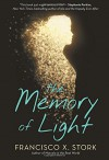 The Memory of Light - Francisco X. Stork