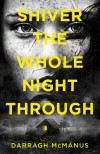 Shiver the Whole Night Through - Darragh McManus