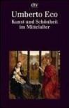 Kunst und Schönheit im Mittelalter - Umberto Eco