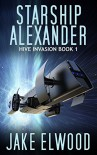 Starship Alexander (Hive Invasion Book 1) - Jake Elwood