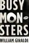 Busy Monsters: A Novel - William Giraldi