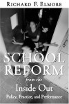School Reform From The Inside Out: Policy, Practice, And Performance - Richard F. Elmore