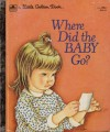 Where Did The Baby Go? (A Little Golden Book) - Sheila Hayes, Eloise Wilkin