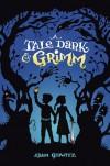 A Tale Dark & Grimm - Adam Gidwitz