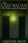 The Last Madam: A Life in the New Orleans Underworld - Christine Wiltz