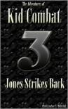 The Adventures of Kid Combat Volume Three: Jones Strikes Back - Christopher Helwink