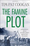 The Famine Plot: England's Role in Ireland's Greatest Tragedy - Tim Pat Coogan, Coogan Tim Pat