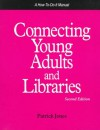 Connecting Young Adults and Libraries: A How-To-Do-It Manual (How-To-Do-It Manuals for Libraries, No. 59) (How-to-do-it Manuals for Librarians) - Patrick Jones