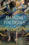 Dancing for Degas - Kathryn Wagner
