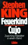 Feuerkind / Cujo. Zwei King- Klassiker in einem Band. - Stephen King