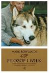 Filozof i wilk. Czego może nas nauczyć dzikość o miłości, śmierci i szczęściu - Rowlands Mark