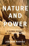 Nature and Power: A Global History of the Environment (Publications of the German Historical Institute) - Joachim Radkau