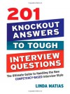 201 Knockout Answers to Tough Interview Questions: The Ultimate Guide to Handling the New Competency-Based Interview Style - Linda Matias