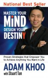 Master Your Mind, Design Your Destiny - Proven Strategies that Empower You to Achieve Anything You Want in Life (Personal Mastery) - Stuart Tan;Adam Khoo