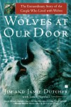 Wolves at Our Door : The Extraordinary Story of the Couple Who Lived with Wolves - 'Jim Dutcher',  'Jamie Dutcher'