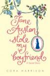 Jane Austen Stole My Boyfriend - Cora Harrison