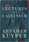 Lectures on Calvinism - Abraham Kuyper