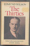The Thirties: From Notebooks and Diaries of the Period - Edmund Wilson, Leon Edel