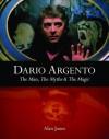 Dario Argento: The Man, the Myths & the Magic - Alan  Jones, Mark Kermode, Dario Argento