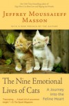 The Nine Emotional Lives of Cats: A Journey into the Feline Heart - Jeffrey Moussaieff Masson