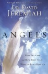 Angels: Who They Are and How They Help--What the Bible Reveals - Dr. David Jeremiah