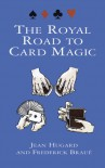 The Royal Road to Card Magic - 'Jean Hugard',  'Frederick Braué'
