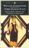 Three Roman Plays: Julius Caesar/Antony and Cleopatra/Coriolanus (Penguin Classics) - G.R. Hibbard, Emrys Jones, Norman Sanders, William Shakespeare