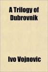 A Trilogy of Dubrovnik - Ivo Vojnovic