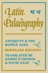 Latin Palaeography: Antiquity and the Middle Ages - Bernhard Bischoff