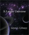 A Larger Universe - James L. Gillaspy