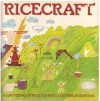 Ricecraft: [A Gathering Of Rice Cookery, Culture & Customs] - Margaret Gin