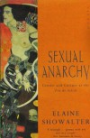Sexual Anarchy: Gender and Culture at the Fin de Siecle - Elaine Showalter