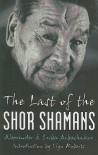 The Last of the Shor Shamans - Llyn Roberts, Alexander Arbachakov, Luba Arbachakov
