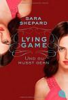 Lying Game - Und du musst gehn: Band 6 - Sara Shepard, Violeta Topalova