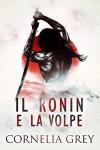 Il Ronin e la Volpe - Cornelia Grey