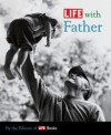 LIFE with Father - The Editors of LIFE