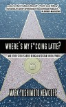 Where's My F*cking Latte? (and Other Stories about Being an Assistant in Hollywood) - Mark Yoshimoto Nemcoff