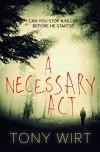 A Necessary Act - Tony Wirt