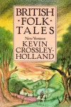 British Folk Tales: New Versions - Kevin Crossley-Holland