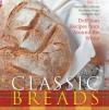 Classic Breads: Delicious Recipes from Around the World - Manuela Caldirola, Nicoletta Negri, Nathalie Aru