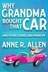 Why Grandma Bought That Car...and other stories and poems - Anne R. Allen