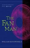The Fan Man - William Kotzwinkle, T. C. Boyle, Kurt Vonnegut