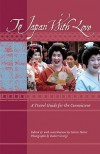 To Japan with Love: A Travel Guide for the Connoisseur - Celeste Heiter, Celeste Heiter, Robert George
